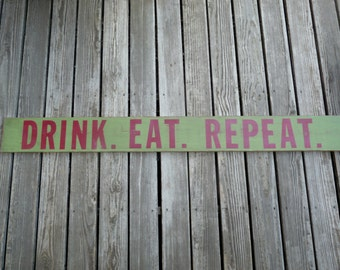 DRINK. EAT. REPEAT. Custom painted and distressed wall art, vintage, shabby chic wood sign.