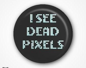 I see Dead Pixels Pin Badge 2.5cm