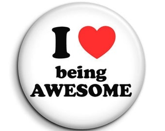 I love heart being awesome - pinback button badge 1.5""