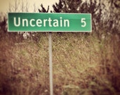 This is the road to Uncertain. You have 5 miles left.