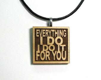 Half Price Sale!! BRYAN ADAMS - Song Lyric Pendant - Everything I Do I Do It For You - JukeBlox Wood Lyric Necklace