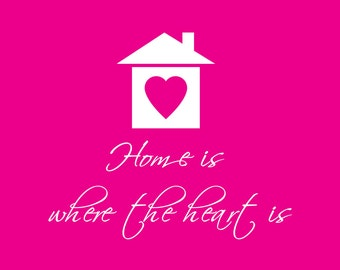 Home is where the heart is - Inspirational Quote Print