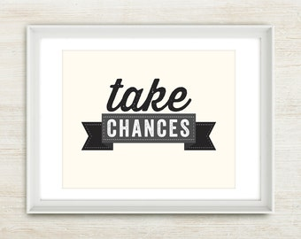 Take Chances - 8x10 inches on A4. Inspiring quote typography art poster print.