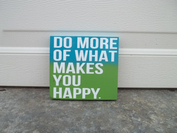 do more of what makes you happy 10x10 wood sign by thecraftygeek86. Black Bedroom Furniture Sets. Home Design Ideas