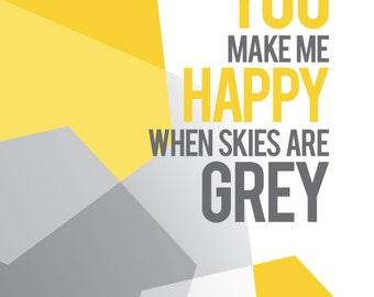 You Make Me Happy When Skies Are Grey / Gray - quote art - 8 x 10 - typography - You Are My Sunshine