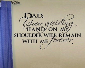 vinyl wall decal quote - Dad your guiding hand on my shoulder will remain with me forever
