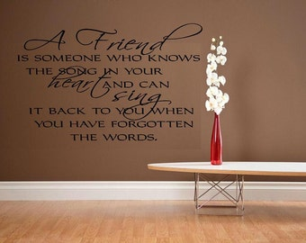 wall decal - A friend is someone who knows the song in your heart and can sing it back to you when you have forgotten the words - quote