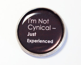 Funny Button, I'm Not Cynical Just Experienced, Funny Pin, Pin, Brooch, lapel pin, Humor, Sarcasm, Black (2668)