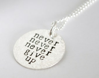 Encouragement Jewelry Never Never Never Give Up Hand Stamped Sterling Silver Encouragement Necklace