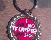 I ain't no yuppie girl, jack Bottle Cap Keychain OR Zipperpull- Duck Dynasty