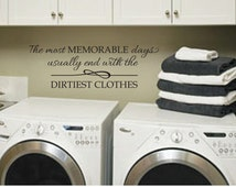 Wall Decal Laundry Room decor Sign - The most Memorable Days usually end with the dirtiest clothes