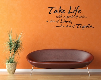 Take Life with a grain of salt... shot of Tequila Vinyl Wall Decal Quotes (v316)