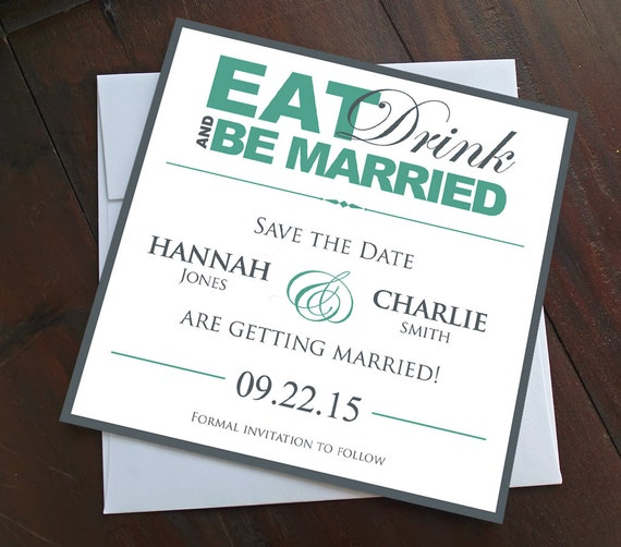 Eat, Drink and Be Married - Modern Save the Date - Custom Colors - Digital or Printed Options