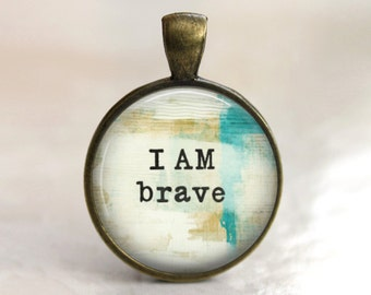 I Am Brave - Inspirational Phrase Pendant, Necklace or Key Chain - Choice of 4 Bezel Colors