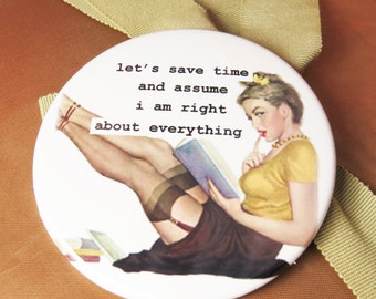 Funny Pin Up magnet-Let's save time and assume i right about everything  3 inch mylar