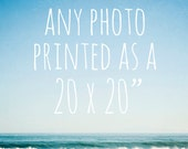 "Any photo printed as a 20x20"" photo - large wall art, beach photography, nature wall art, flower photography, shabby chic decor, nursery art"