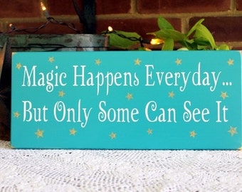 Magic Happens Every Day Wood Sign Shabby Inspirational Saying Plaque