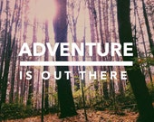 Adventure Is Out There / typography print / inspirational quote / woodland decor / contemporary art / photography / nature photography /gray