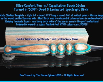 "OOAK Turned ""Art Pen"" in  Dyed Laminated Birch - Ultra Comfy w/ Touch Stylus"" in SURF - Style 1-A"