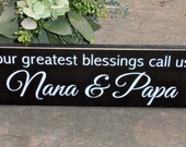 Our greatest blessings call us, Nana and Papa, Grandma and Grandpa, wood sign, wooden sign, grandparent sign, custom name sign, signage