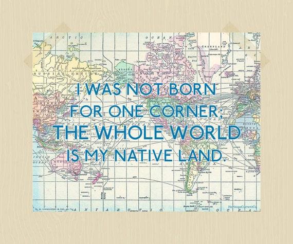 The Whole World is My Native Land 11 x 14 Digital Print Travel Seneca Quote Printable