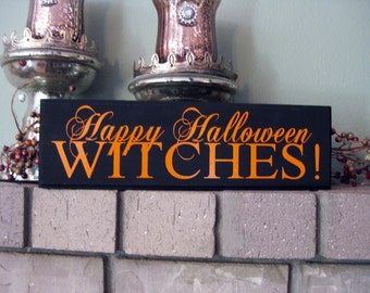Happy Halloween WITCHES! Halloween Wooden Sign