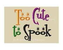Halloween Embroidery Design -  Too Cute to Spook - Digital File