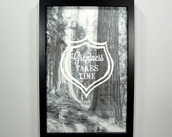 Greatness Takes Time - FRAMED Print