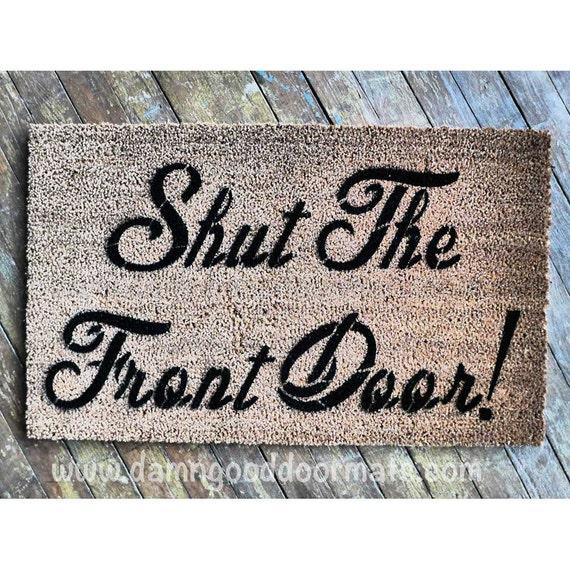 shut the front door welcome mat doormat by damngooddoormats. Black Bedroom Furniture Sets. Home Design Ideas
