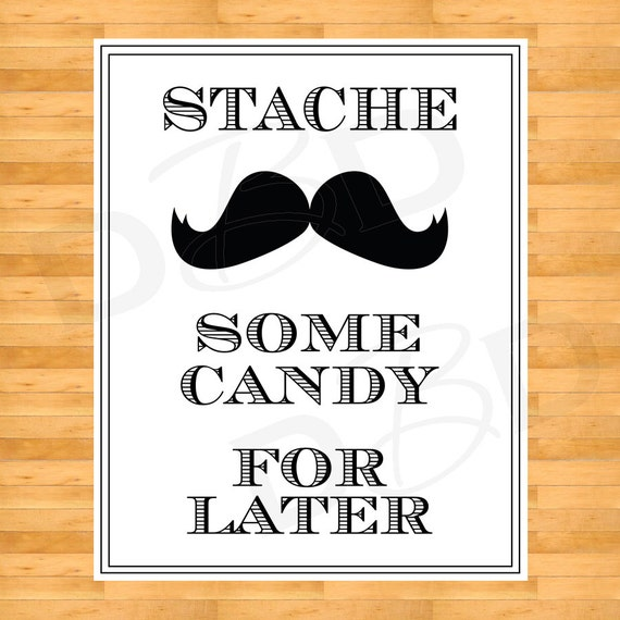 Stache Some Candy for Later - Digital Mustache Candy Bar Sign - wedding favor Sign -  Wedding Sign