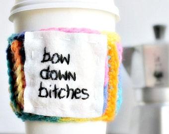 Bow down bitches Funny Travel Mug To Go Cup Coffee Tea Cozy rainbow crochet handmade cover