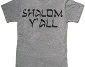 SHALOM Y'ALL-- Jewish t shirt - mens unisex - sizes sm med lg xl xxl