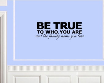 Vinyl Wall words quotes and sayings #0097 Be true to who you are and the family name you bear