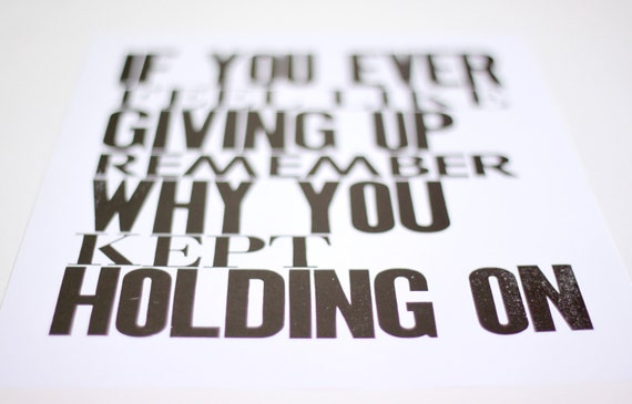 Black and White Inspirational Art Poster, If You Ever Feel like Giving Up Remember Why You Kept Holding On, Letterpress Typography Print