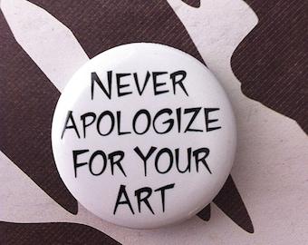 The True Artist Fridge Magnet/ Pin  Art Geekery artist Buttons Art Pins For The Artist Never Apologize For Your Art Etsy Artists Statement