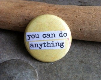 You Can Do Anything - Pinback Button, Magnet, Mirror, or Bottle Opener
