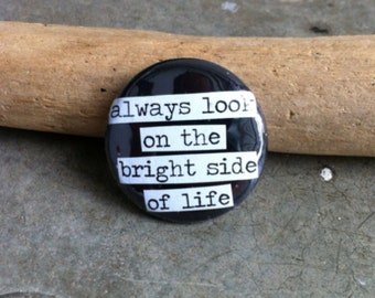 Always Look On The Bright Side Of Life 1-inch Pinback Button or Magnet