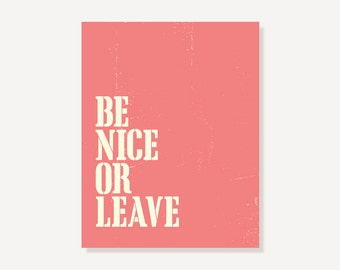 Family Wall Art Typographic Print: Be Nice Or Leave Poster  - Coral Pink Home Decor Sign