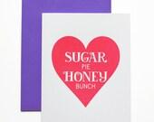Valentines Day Card - Sugar Pie Honey Bunch - Letterpress