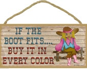 "COWGIRL If The BOOT Fits Buy It In Every Color Western SIGN Rustic Lodge Cabin Ranch Decor 5"" x 10"" Plaque"