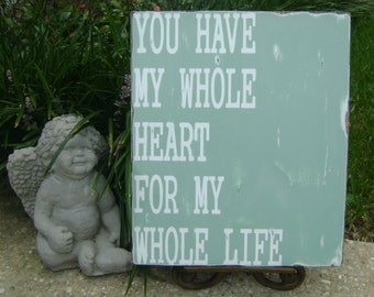 You Have My Whole Heart For My Whole Life-Wood Sign Rustic Shabby  Valentines Wedding Anniversary Love