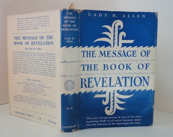 The Message of the Book of Revelation 1939 by Cady H Allen Hard Cover with Dust Jacket Vintage Book Sacred Literature Apocalypse Bible Teach