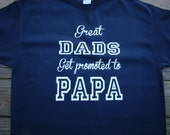 Papa Father's day  Gift - Papa,Dad, Grandpa T Shirt - Great DADS get promoted to Papa - custom printed tee shirt