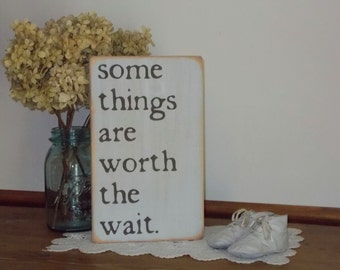 Some Things Are Worth The Wait Wood Sign Baby Nursery Wedding Love