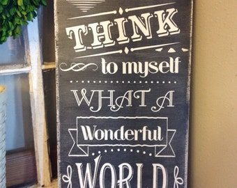 And I think to myself what a wonderful world. Hand painted chalkboard look sign