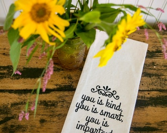 Tea Towel - Hand Printed Organic Flour Sack - you is kind, you is smart, you is important