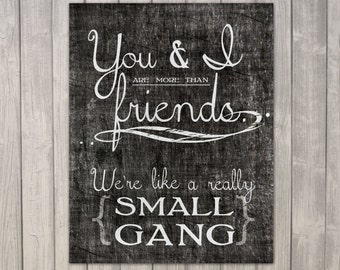 Inspiration Quote - Printable Download - 11x14 - More than Friends - Small Gang