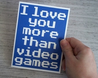 I love you more than Video Games - Blue card with White lettering - Blank inside- Funny Love Card