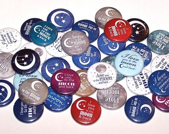 """I Love You To The Moon And Back Set of 10 Buttons 1 Inch Pin Back Buttons 1"""" Pins or Magnets Moon & Back"""