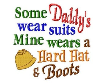 Some Daddys wear suits Mine wears a Hard Hat and Boots - Machine Embroidery Design - 8 Sizes
